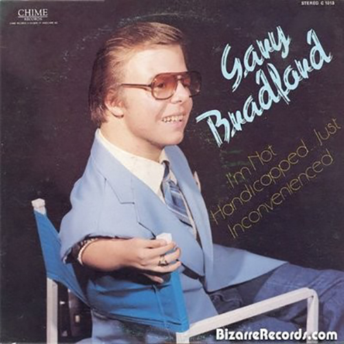 Gary Brandford - I'm not handicapped, just inconvenienced. (Gary is a ventriloquist)