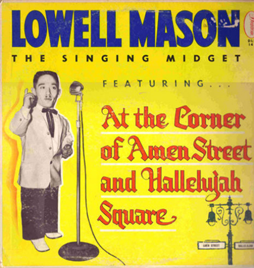 Lowell Mason The Singing Midget - At the Corner of Amen St. and Hallelujah Square