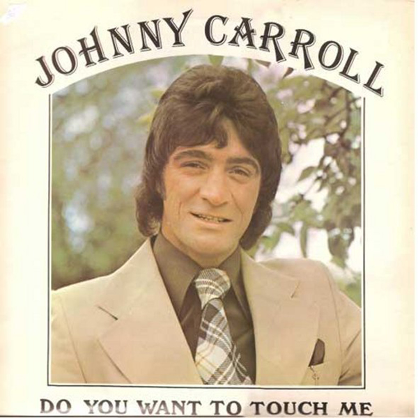 Do You Want to Touch Me - Johnny Carroll